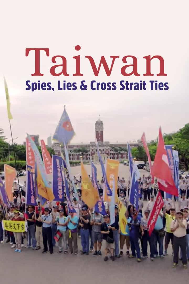 Taiwan: Spies, Lies & Cross Strait Ties