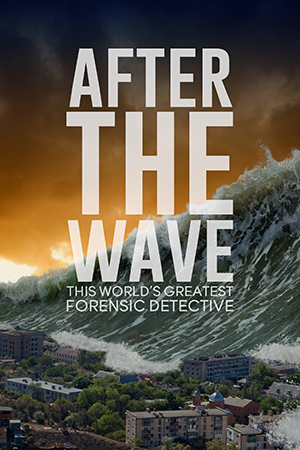 After the Wave: The World's Greatest Forensic Detective Story