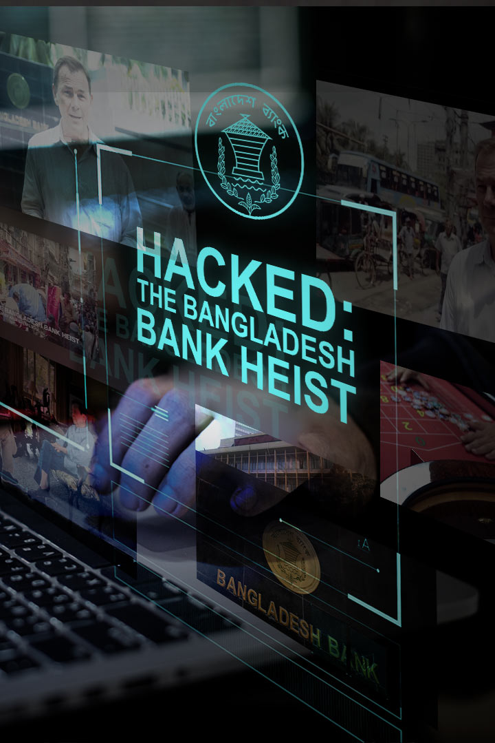 Hacked: The Bangladesh Bank Heist