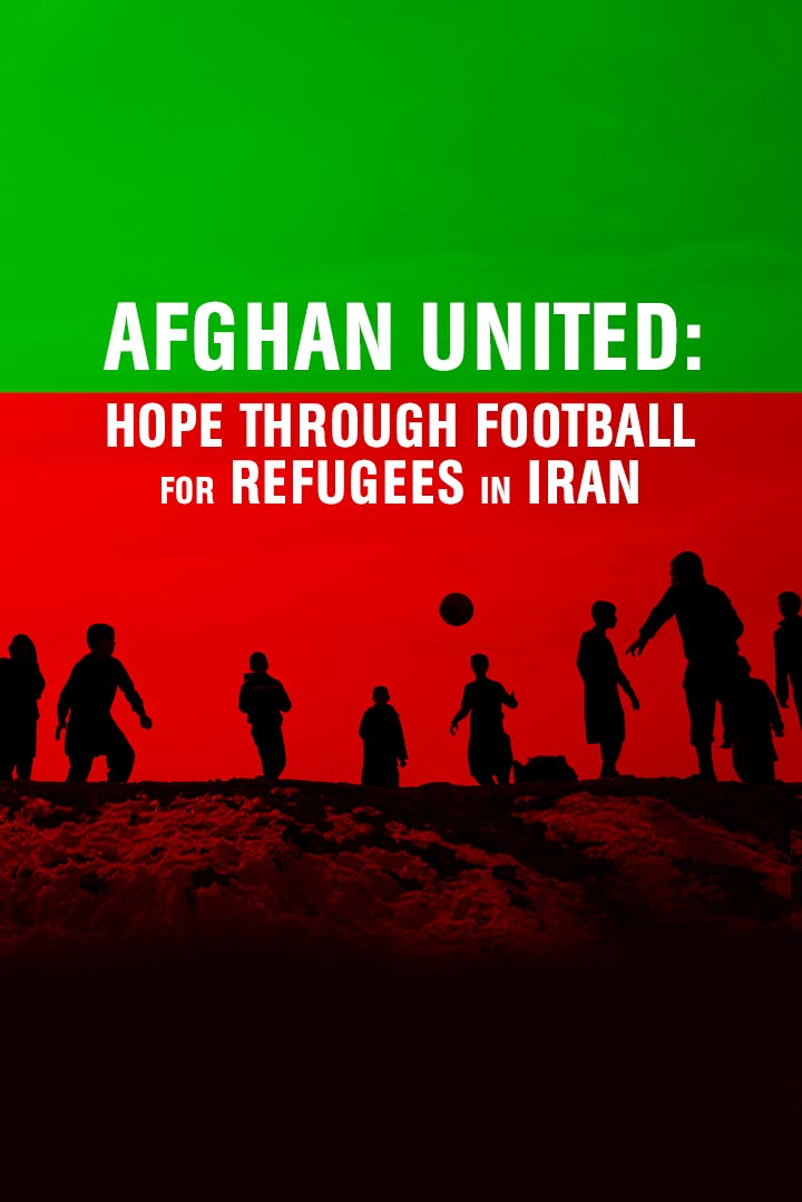 Afghan United: Hope through Football for Refugees in Iran