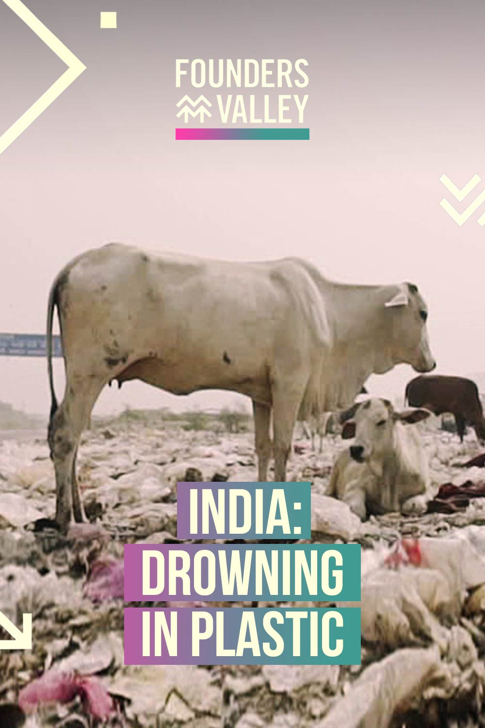 Founders' Valley: Drowning in Plastic, India