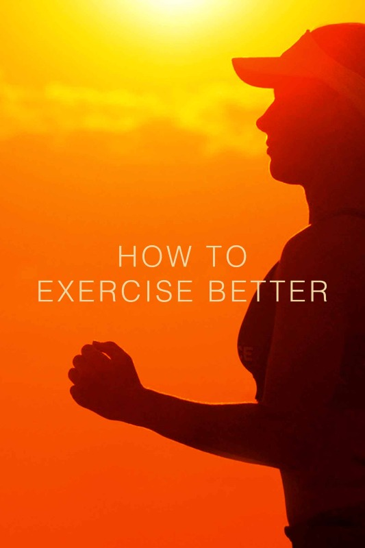 How to Exercise Better