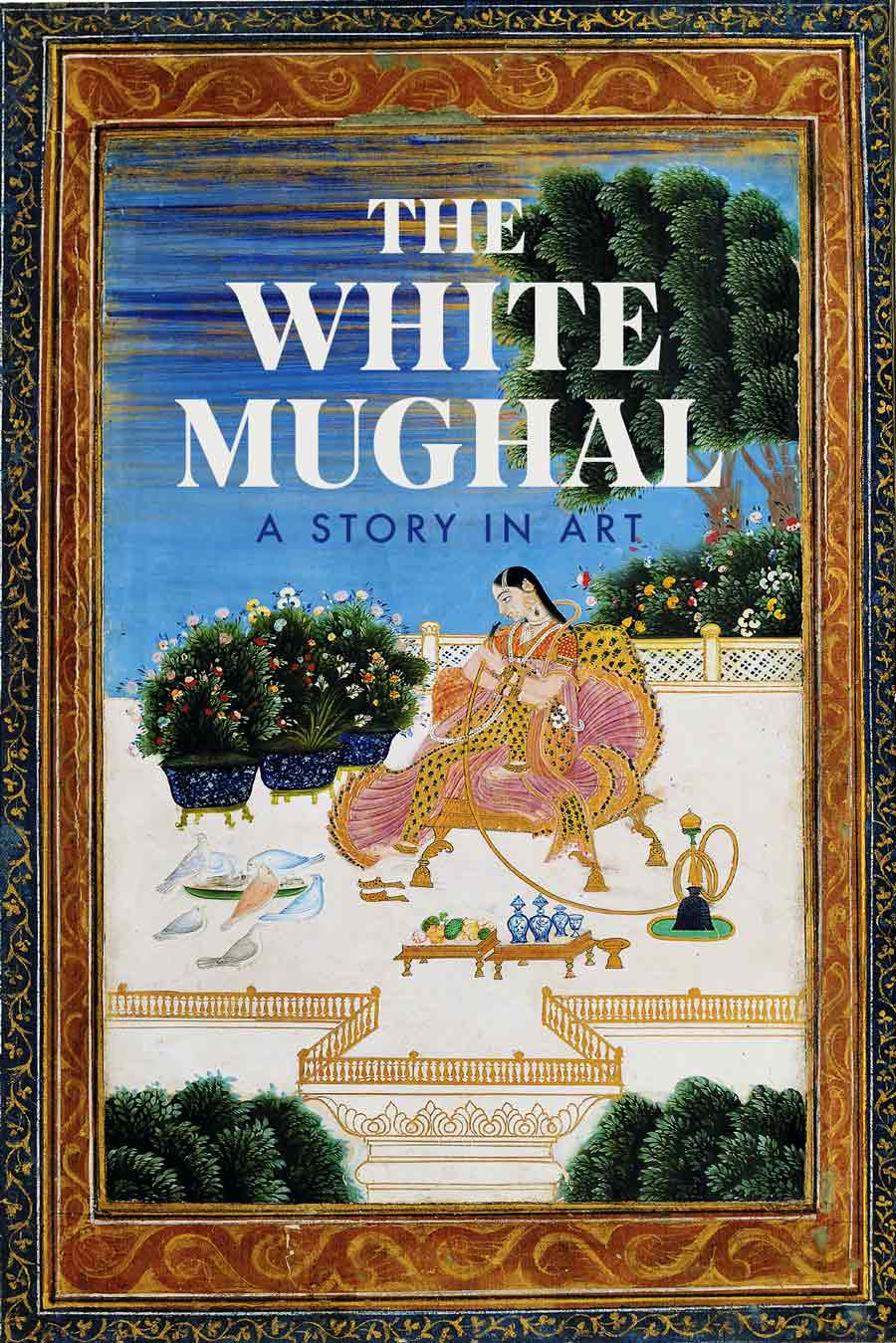 The White Mughal: A Story In Art