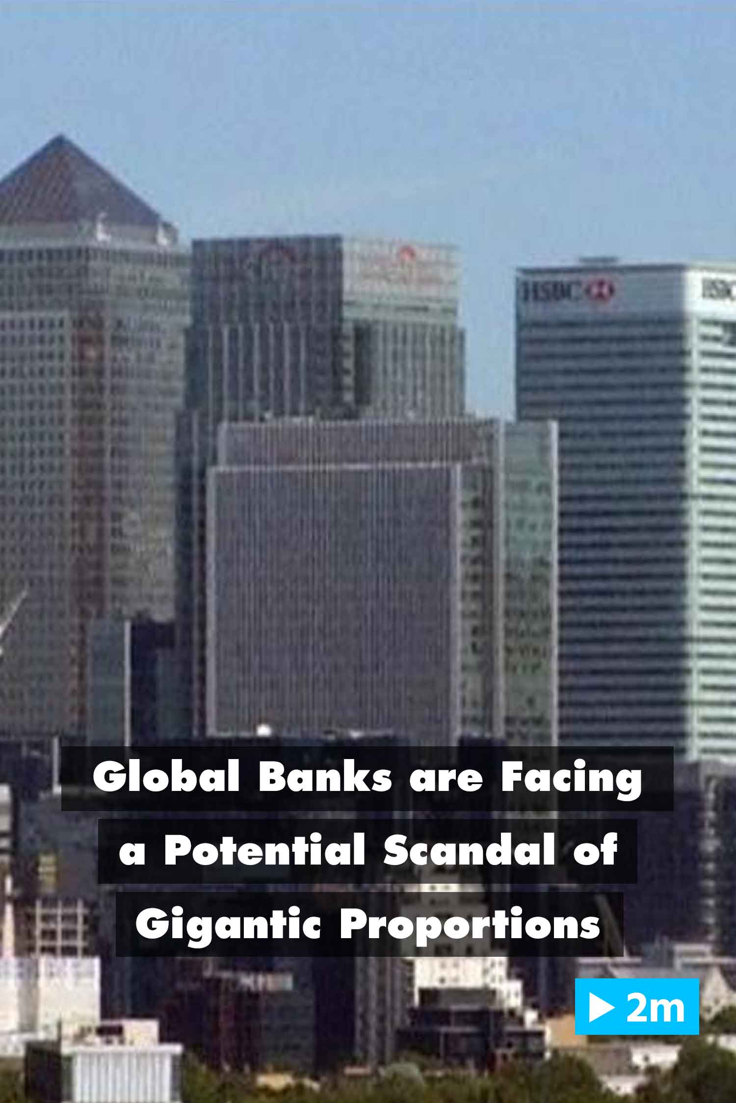 Editors's Choice: Global banks are facing a potential scandal of gigantic proportions