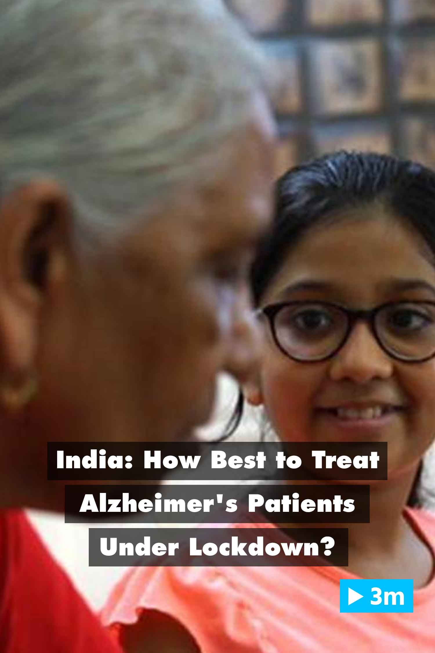 Editor's Choice: India: How best to treat Alzheimer's patients under lockdown?