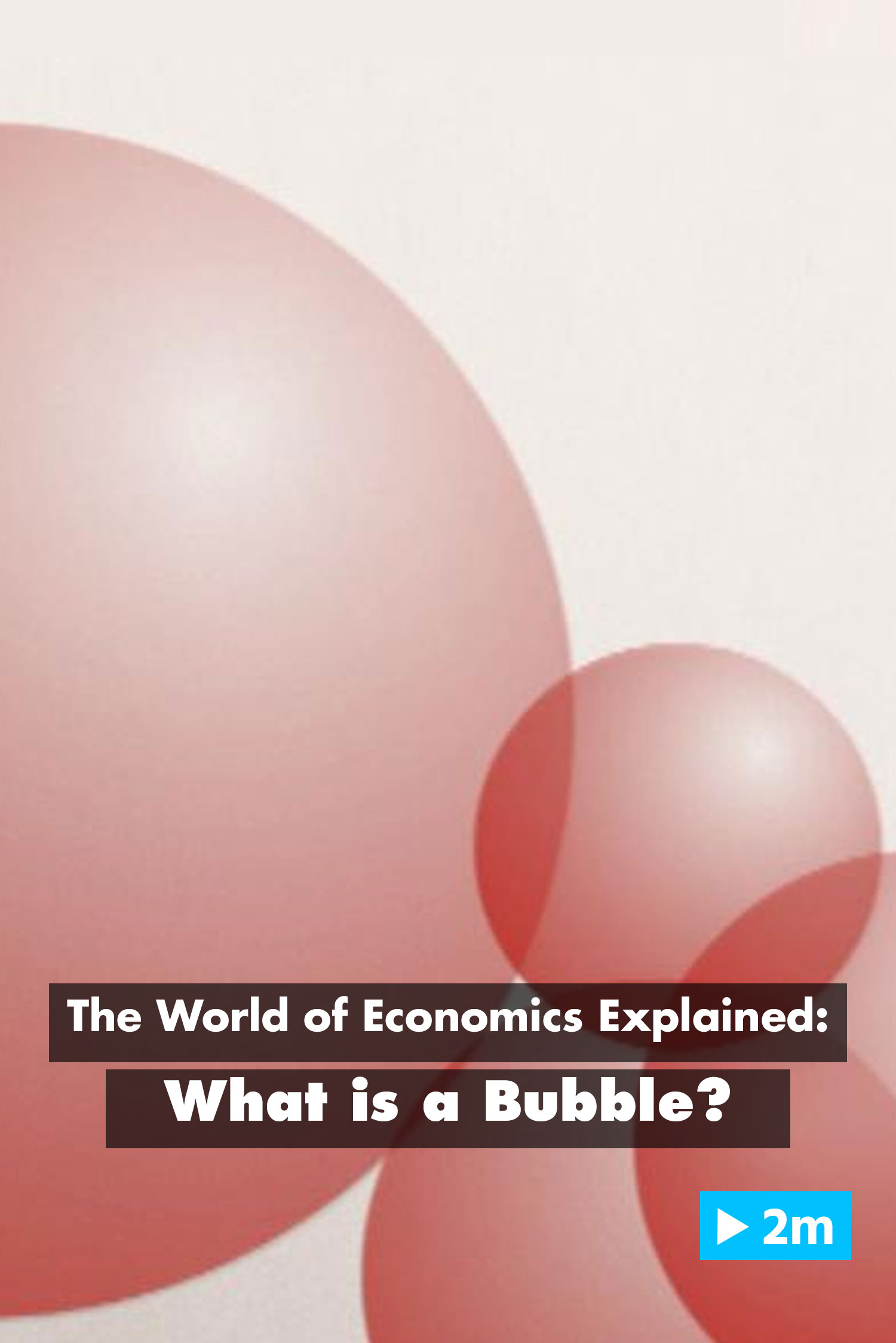 The World of Economics Explained: What is a bubble?