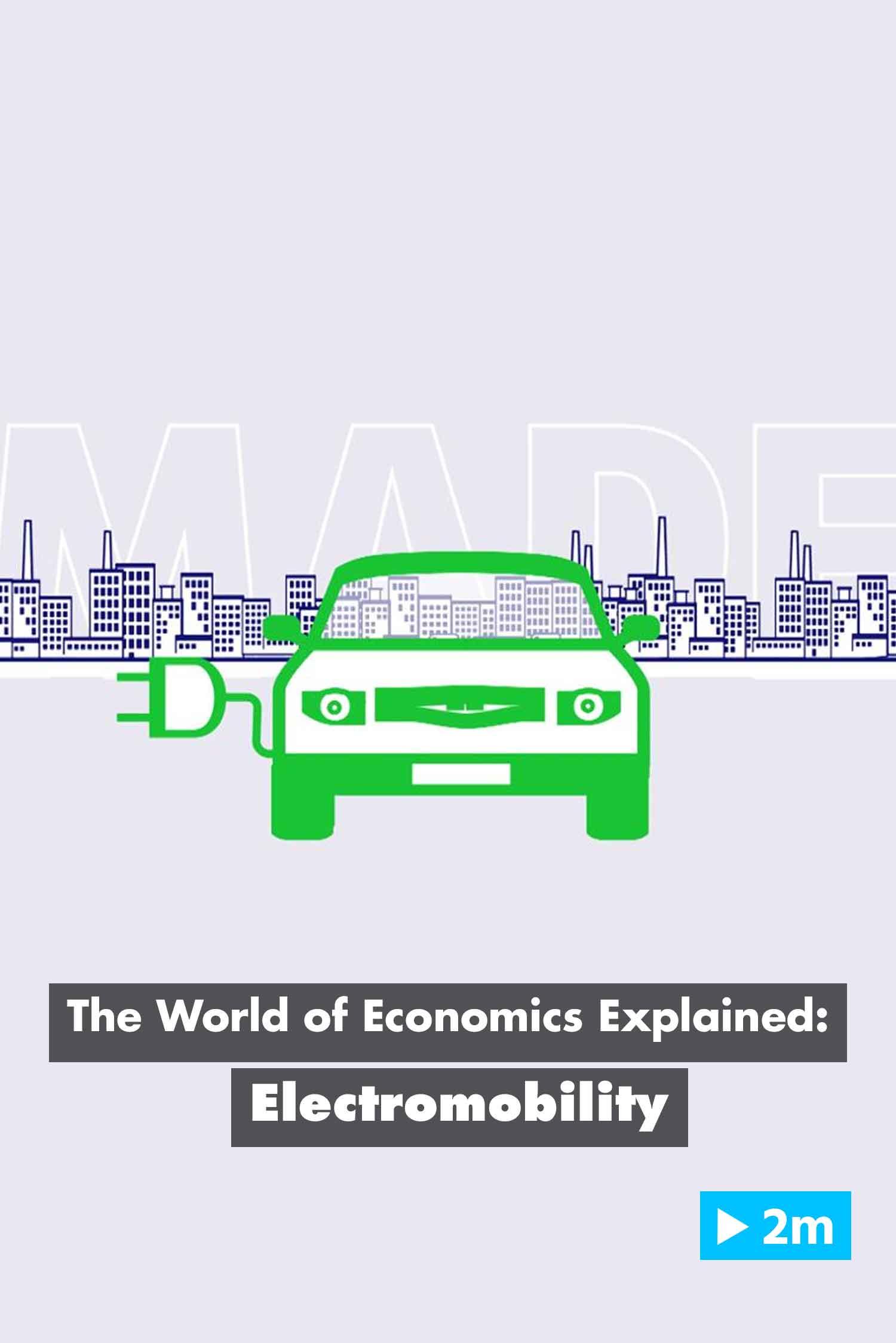 The World of Economics Explained: Electromobility