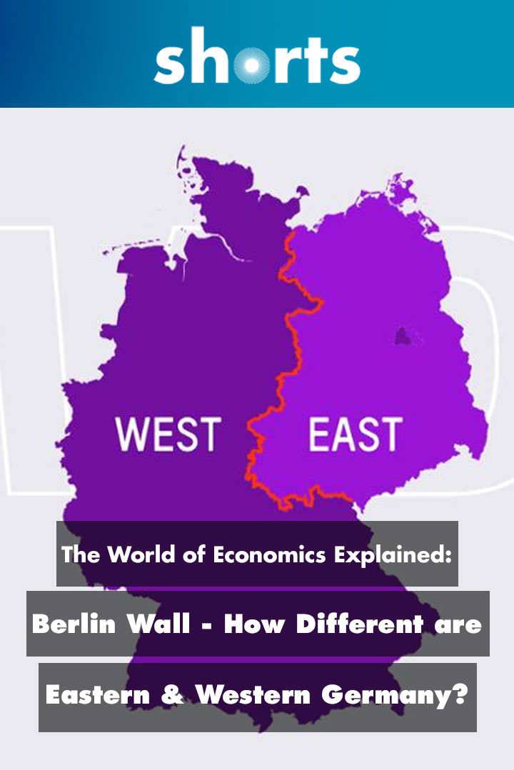 The World of Economics Explained: Berlin Wall - How Different Are Eastern And Western Germany?