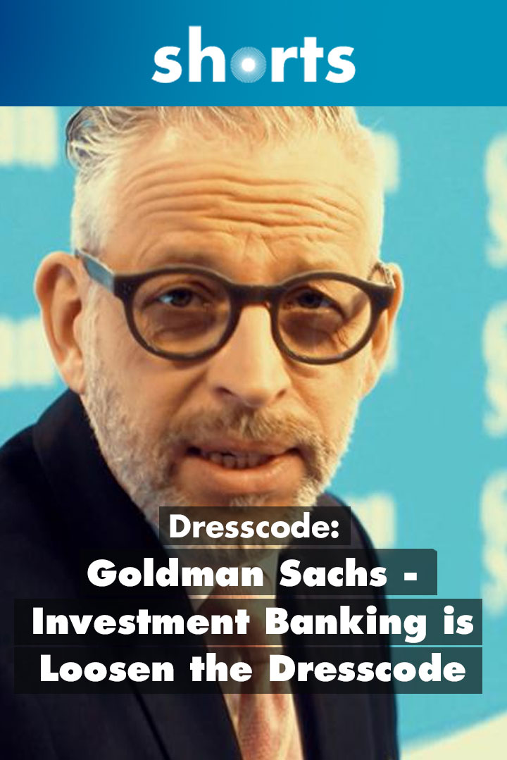 Dresscode: Goldman Sachs – Investment Banking is Loosen the Dresscode