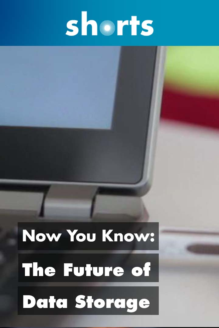 Now You Know: The future of data storage