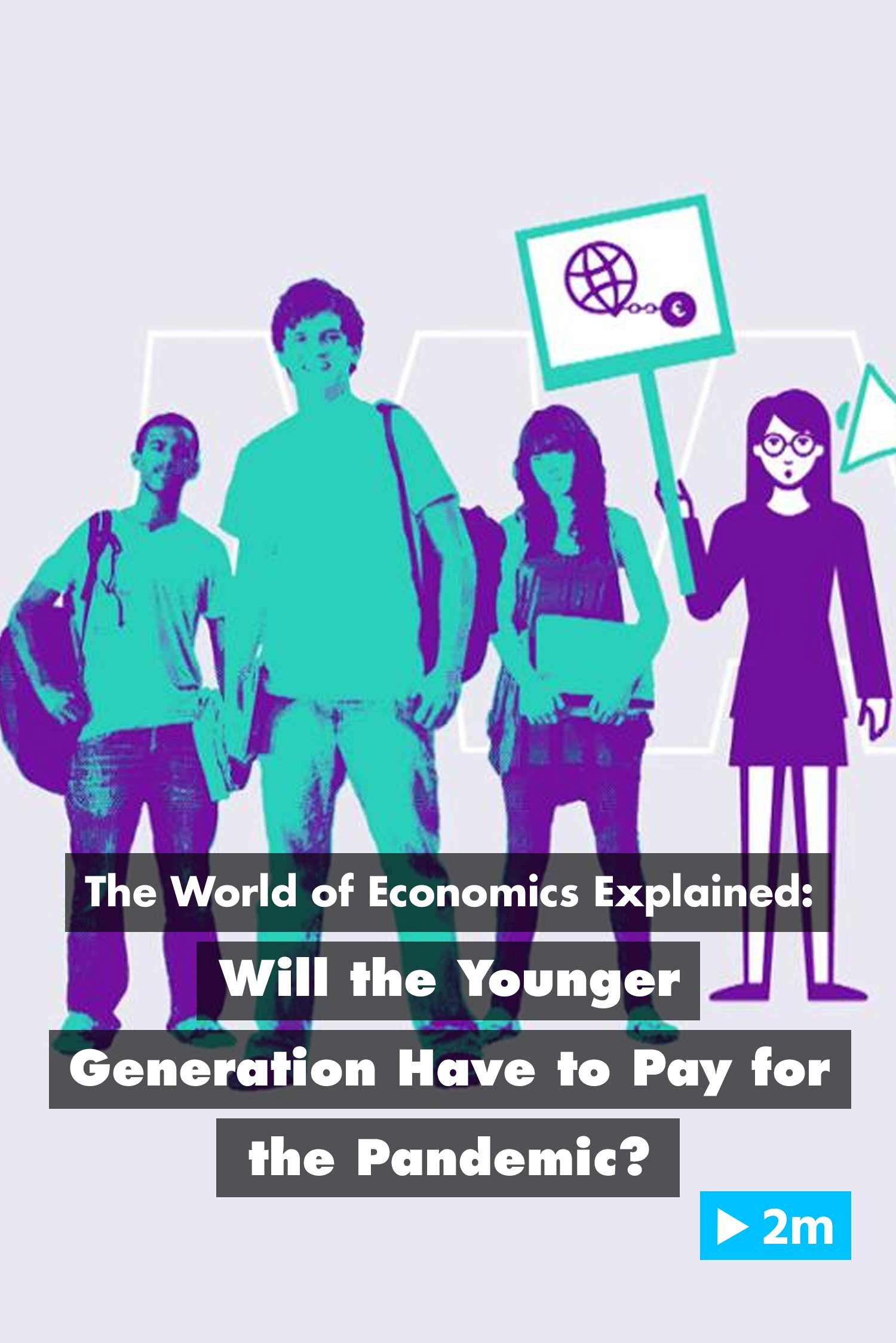 The World of Economics Explained: Will the Younger Generation Have to Pay for the Pandemic?